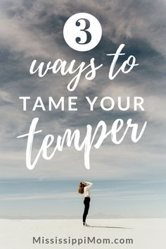 3 Ways to Tame Your Temper