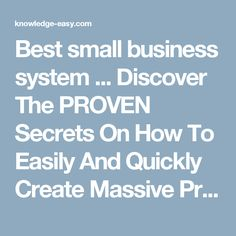 Best small business system ... Discover The PROVEN Secrets On How To Easily And Quickly Create Massive Production And Loyalty With Your Employees http://knowledge-easy.com/world-top-business-systems/?cs_category=23  World Top Business Systems | Best Online Way To Make Money - Knowledge-Easy.com