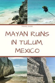 Touring the Mayan Ruins in Tulum, Mexico