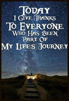 """One of the five Reiki precepts is """"Just for today, I will give thanks for my many blessings."""" Today, I give Thanks to Everyone who has been part of my Life's Journey. Great Quotes, Quotes To Live By, Inspirational Quotes, Awesome Quotes, Fantastic Quotes, Motivational Quotes, Mantra, Quotes Arabic, A Course In Miracles"""