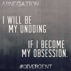 'I will be my undoing if I become my obsession.'