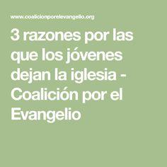 3 razones por las que los jóvenes dejan la iglesia - Coalición por el Evangelio