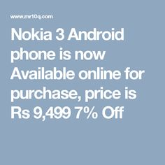 Nokia 3 Android phone is now Available online for purchase, price is Rs 9,499 7% Off