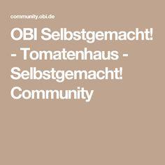 OBI Selbstgemacht! - Tomatenhaus - Selbstgemacht! Community
