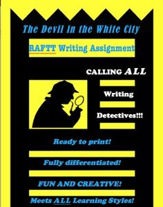 You can easily incorporate the following RAFTT Writing Assignment into your course work over The Devil in the White City. The assignment is ready to print. Each student chooses the Role, Audience, Format, Topic, and Tone for the assignment making the writing his or her own creation. Ap English, Writing Assignments, White City, American Literature, Learning Styles, Devil, Student, Teaching, Education