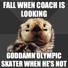She's* and story of my life haha.. I wouldn't say Olympic skater, but close haha