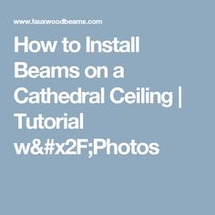 How to Install Beams on a Cathedral Ceiling | Tutorial w/Photos