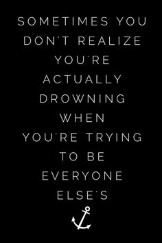 ❝Sometimes you don't realize you're actually drowning when you're trying to be everyone else's #ANCHOR❞ ⚓️