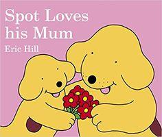 Spot Loves His Mum (Spot the Dog): Amazon.co.uk: Eric Hill: 9780723257479: Books