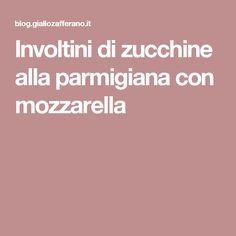 Involtini di zucchine alla parmigiana con mozzarella