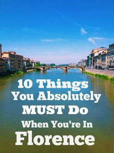 10 Things You Absolutely Must Do When You Are In Florence Planning a trip to Italy this year? Or maybe just fantasizing about it (as I do all day long!) Check out my list of things you absolutely MUST do when you are in one of my favorite towns in the whole world, beautiful, unforgettable Florence