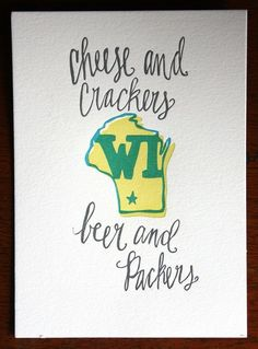 Wisconsin-Love, the cheese, crackers and beer and God's Team, the Packers!
