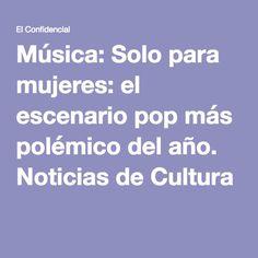 Música: Solo para mujeres: el escenario pop más polémico del año. Noticias de Cultura