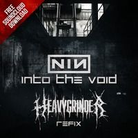 Nine Inch Nails - Into The Void (HeavyGrinder ReFix) *FREE DOWNLOAD* by DJ HEAVYGRINDER on SoundCloud