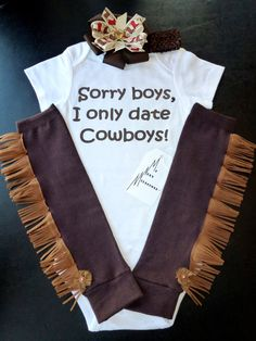 I freaking love this...Sorry Boys I Only Date Cowboys Onesie with fringe leg warmers!!