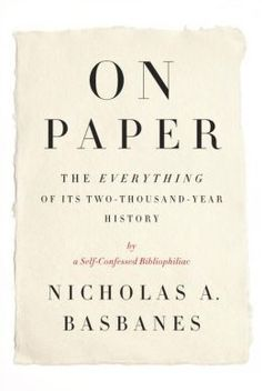 On Paper: The Everything of Its Two-Thousand-Year History.   Click on the book cover to request this title at the Bill or Gales Ferry Libraries. 12/13