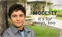Great thoughts here! I admit, I hadn't thought to teach my son modesty.