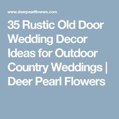 35 Rustic Old Door Wedding Decor Ideas for Outdoor Country Weddings | Deer Pearl Flowers