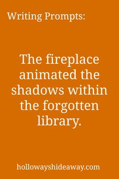 Writing Prompts-The fireplace animated the shadows within the forgotten library-June 2016-settings