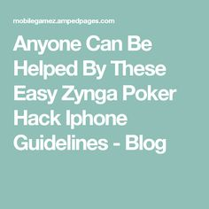 Anyone Can Be Helped By These Easy Zynga Poker Hack Iphone Guidelines - Blog