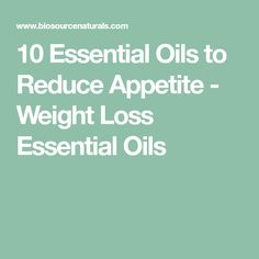 10 Essential Oils to Reduce Appetite - Weight Loss Essential Oils