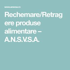 Rechemare/Retragere produse alimentare – A.N.S.V.S.A.