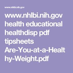 www.nhlbi.nih.gov health educational healthdisp pdf tipsheets Are-You-at-a-Healthy-Weight.pdf