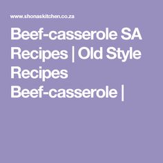 Beef-casserole SA Recipes  |   Old Style Recipes Beef-casserole | South African Dishes, South African Recipes, Africa Recipes, Seafood Recipes, Beef Recipes, Chicken Recipes, Italian Recipes, Yummy Recipes, Amigurumi