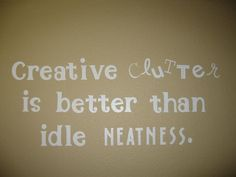"""Creative clutter is better than idle neatness."" #craft #quote"
