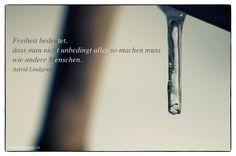 Mein Papa sagt...  Freiheit bedeutet, dass man nicht unbedingt alles so machen muss wie andere Menschen.  Astrid Lindgren    Weisheiten und Zitate TÄGLICH NEU auf www.MeinPapasagt.de