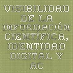 Visibilidad de la información científica, identidad digital y acreditación académica   Universo Abierto