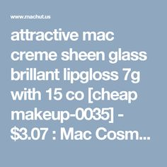 attractive mac creme sheen glass brillant lipgloss 7g with 15 co [cheap makeup-0035] - $3.07 : Mac Cosmetic Wholesale Factory online store - 58% Off