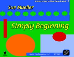 Simply Begining by Sue Mueller - Songs, activities and games to begin for elementary music classrooms including a beginning soprano recorder lesson, a beginning alto recorder lesson, a beginning movement lesson and many more.  All have Orff process lesson plans.  Supplemental resources for your whiteboard are on an included CD ROM.