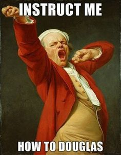 The old version of saying TEACH ME HOW TO DOUGIE