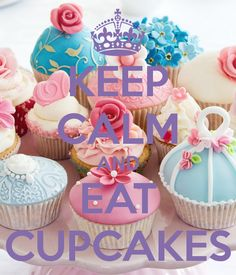 KEEP CALM AND EAT CUPCAKES - KEEP CALM AND CARRY ON Image Generator - brought to you by the Ministry of Information