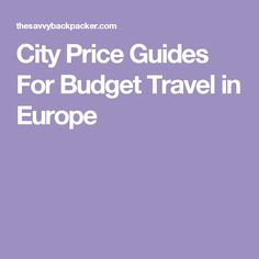 City Price Guides For Budget Travel in Europe