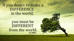 If you want to make a difference, be different !