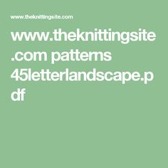 www.theknittingsite.com patterns 45letterlandscape.pdf
