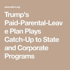 Trump's Paid-Parental-Leave Plan Plays Catch-Up to State and Corporate Programs Parental Leave, Paid Leave, Federal Budget, Mother And Father, Programming, Plays, Budgeting, Parenting, How To Plan