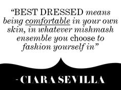 """""""Best dressed means being comfortable in your own skin, in whatever mishmash ensemble you choose to fashion yourself in."""" - Ciara Sevilla, PREVIEW Best Dressed 2005 Dress Meaning, You Choose, Fashion Quotes, Nice Dresses, Wisdom, Crafty, Sayings, Words, Prints"""