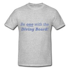 """Diver design featuring the words """"Be one with the Diving Board!""""  This design looks great on t-shirts, sweatshirts, mugs, posters and other products."""