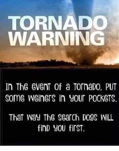 This is actually a valid idea for those of us that live in tornado alley. Tornado Meme, Tornado Warning, Funny Pix, Funny Signs, Funny Pictures, Funny Stuff, Hilarious, Oklahoma Tornado, Tornado Alley