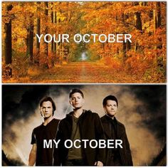 Your October My October. Okay, but I love both, both are my October, Supernatural airs October 7, 2014