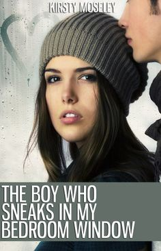 "NEW COVER for ""THE BOY WHO SNEAKS IN MY BEDROOM WINDOW"" by Kirsty Moseley"