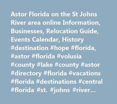 Astor Florida on the St Johns River area online Information, Businesses, Relocation Guide, Events Calendar, History #destination #hope #florida, #astor #florida #volusia #county #lake #county #astor #directory #florida #vacations #florida #destinations #central #florida #st. #johns #river #bass #fishing #hunting #daytona #beach #orlando #florida #motels #florida #restaurants #florida #marinas #race #week #bike #week #camping #ocala #national #forest #fresh #water #springs #wildlife…