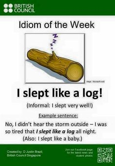 "Idiom: 'TO SLEEP LIKE A LOG' = ""(informal) to sleep very well"". Also: 'TO SLEEP AS A BABY'. Remember which Beatles song has 'sleeping like a log' in the lyrics? It rimes with 'working like a dog' in ""[It's been] A Hard Day's Night""! English Vinglish, Better English, English Tips, English Lessons, English Grammar, French Lessons, Spanish Lessons, English Sentences, English Vocabulary Words"