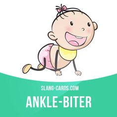 """Ankle-biter"" means a child. Example: Diana loves kids. She's always happy if there are lots of ankle-biters around."