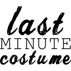 Last Minute Costume text ❤ liked on Polyvore featuring text, words, filler, phrase, quotes and saying