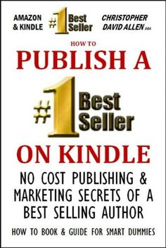 HOW TO PUBLISH A #1 BEST SELLER ON KINDLE - NO COST PUBLISHING AND MARKETING SECRETS OF A BEST SELLING AUTHOR - HOW TO BOOK & GUIDE FOR SMART DUMMIES by CHRISTOPHER DAVID ALLEN, http://www.amazon.com/dp/B0089TESCU/ref=cm_sw_r_pi_dp_r2d5tb139P09D