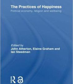 The Practices Of Happiness: Political Economy Religion And Wellbeing (Routledge Frontiers Of Political Economy) PDF